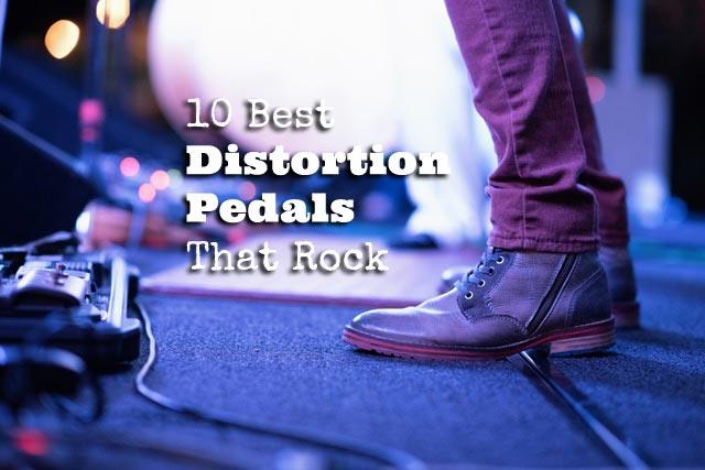 10 Best Distortion Pedals That Rock