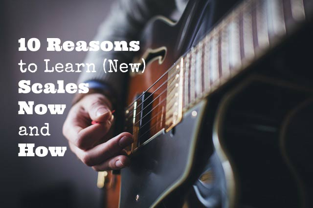10-Reasons-to-Learn-(New)-Scales-Now-and-How