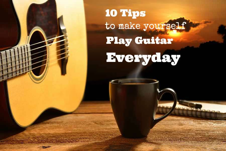 10 tips on how to make yourself play guitar everyday 10 tips how to play guitar everyday ccuart Choice Image
