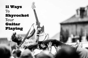 11-Ways-to-Skyrocket-Your-Guitar-Playing