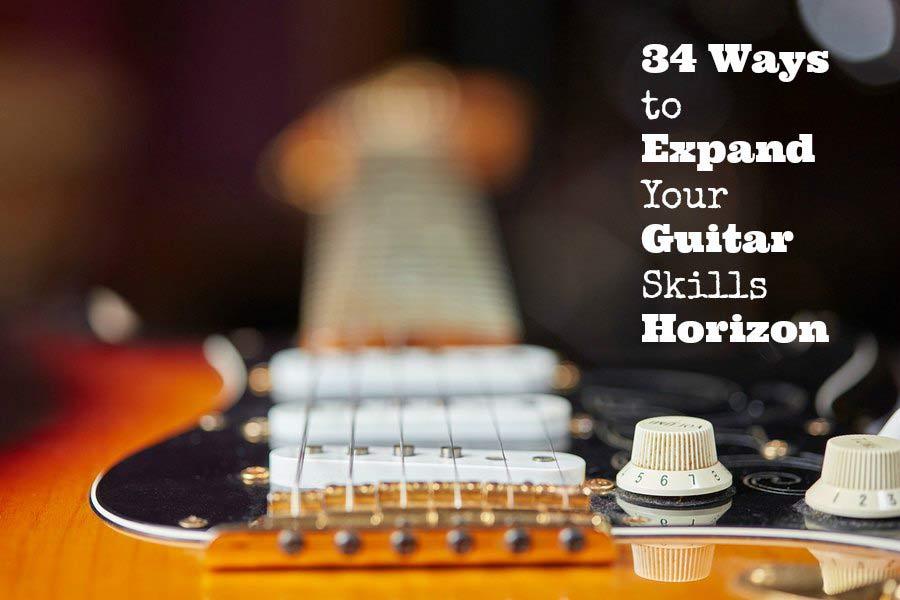 34 Ways to Expand Your Guitar Skills Horizon