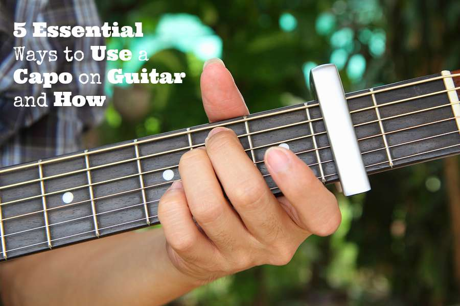 5 Essential Ways to Use a Capo on Guitar and How - GUITARHABITS