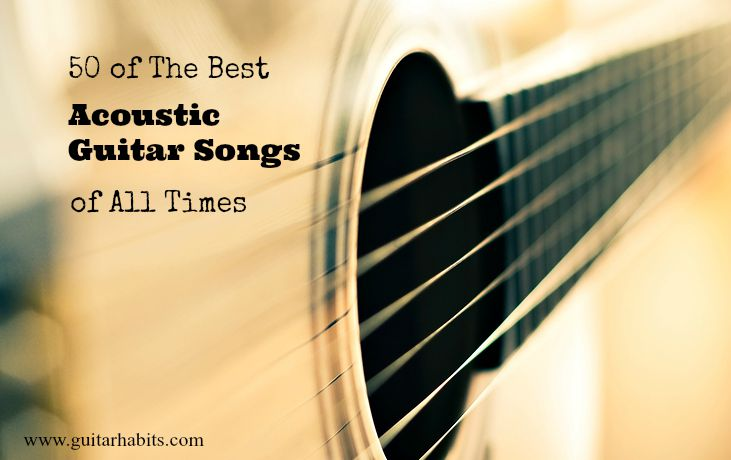 50 Of The Best Acoustic Guitar Songs Of All Time Guitarhabits