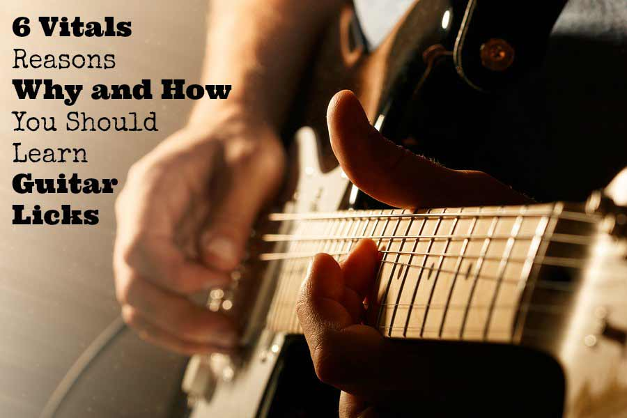 6 vital reasons why and how you should learn guitar licks 2