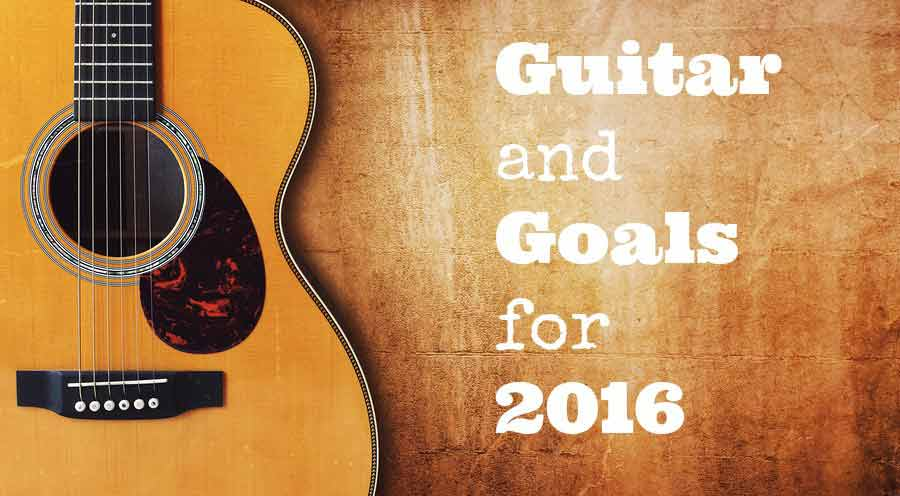 Guitar and goals for 2016