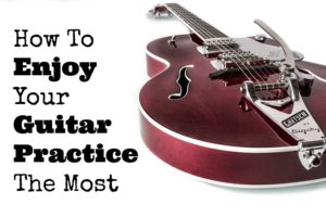 How-To-Enjoy-Your-Guitar-Practice-The-Most