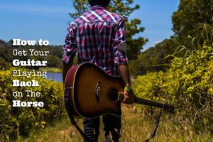 How to Get Your Guitar Playing Back on The Horse