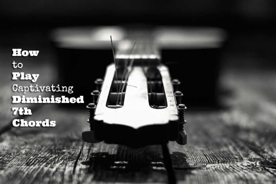 How To Play Captivating Diminished 7th Chords Guitarhabits
