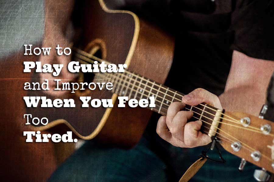 How-to-Play-Guitar-and-Improve-When-You-Feel-Too-Tired