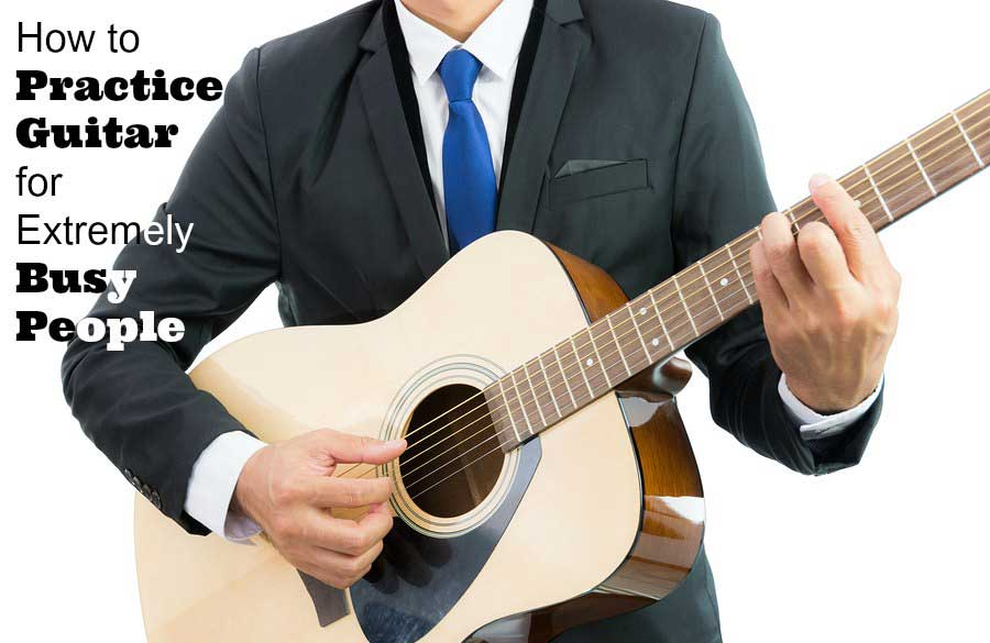 How to Practice Guitar For Extremely Busy People-1