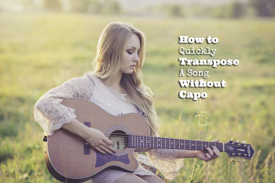 How To Quickly Transpose A Song Without Capo Guitarhabits