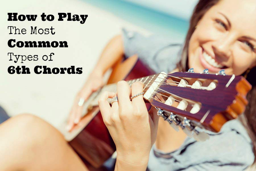 How to play the most common types of 6th chords for guitar