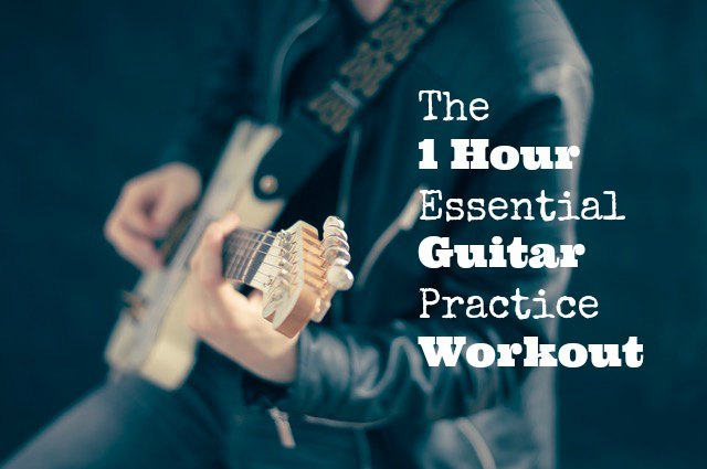 The 1 hour essential guitar practice workout