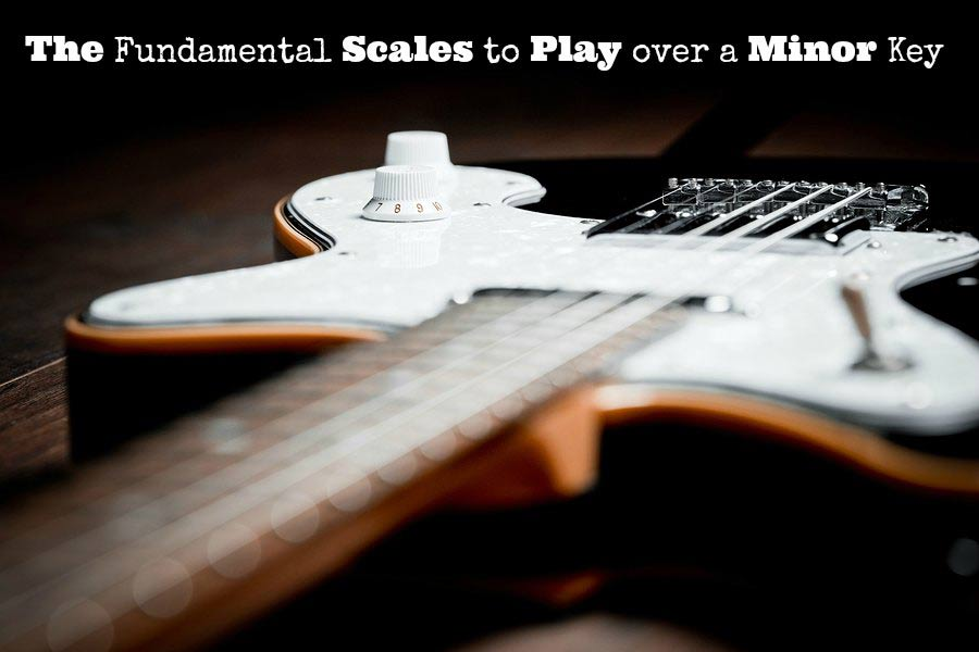 The Fundamental scales to play over a minor key