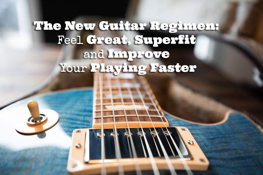 The New Guitar Regimen: Feel Great, Superfit and Improve Your Playing Faster
