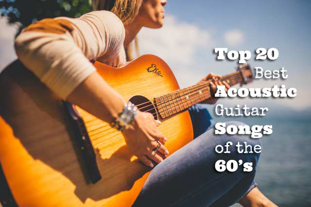 Top 20 Best Acoustic Guitar Songs of the 60\'s - GUITARHABITS
