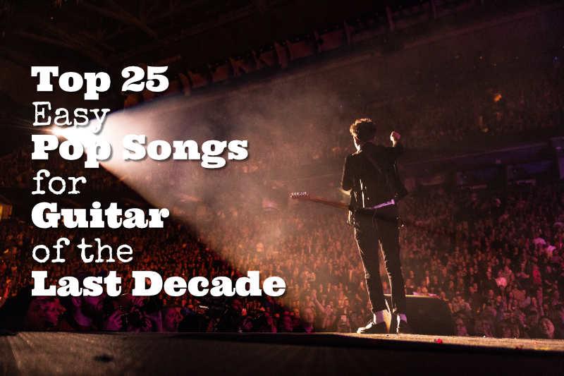 Top 25 Easy Pop Songs For Guitar Last Decade Guitarhabits