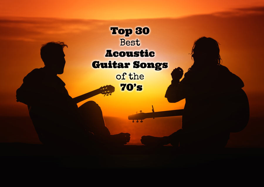 Top 30 Best Acoustic Guitar Songs of the 70\'s - GUITARHABITS