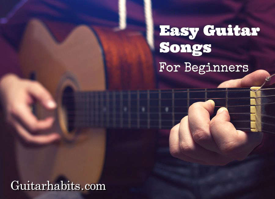 Top 30 Easy Guitar Chord Songs for Beginners - GUITARHABITS