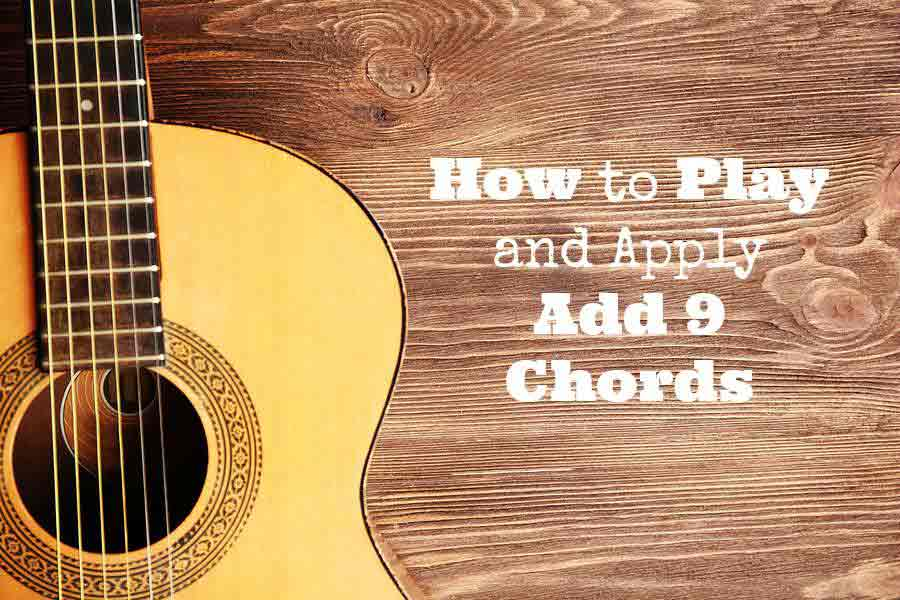 How to Play and Apply Add9 Chords