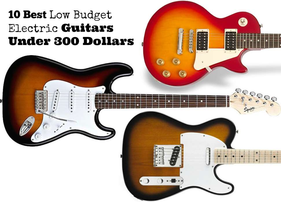 Top 10 Best Low Budget Electric Guitars For Beginners Under 300