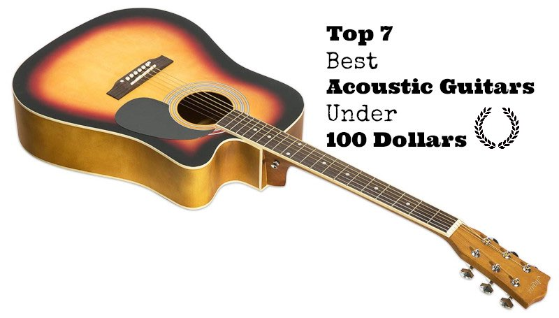 Top 7 Best Acoustic Guitars under 100 dollars